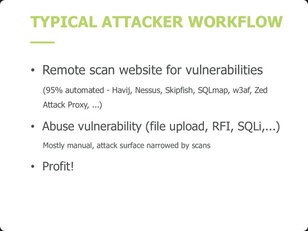 TYPICAL ATTACKER WORKFLOW • Remote scan website...