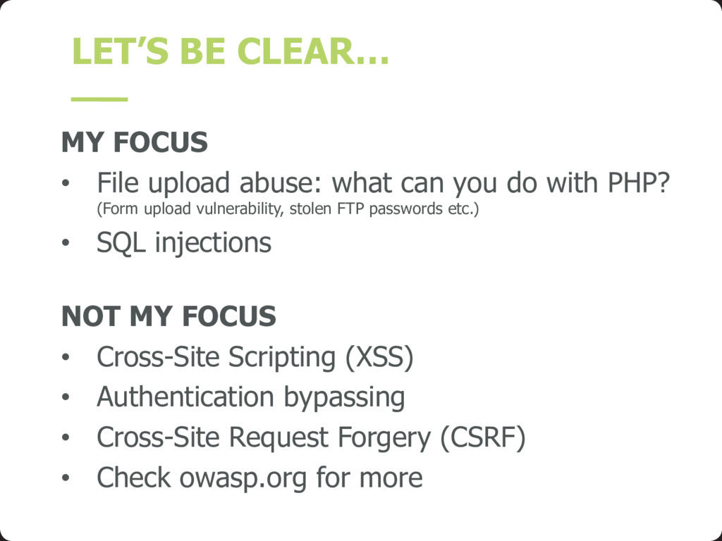 LET'S BE CLEAR… MY FOCUS • File upload abuse: w...