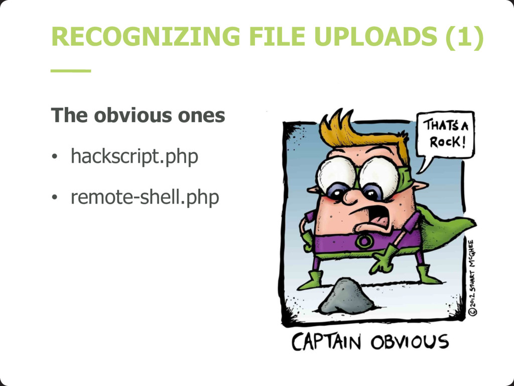RECOGNIZING FILE UPLOADS (1) The obvious ones •...