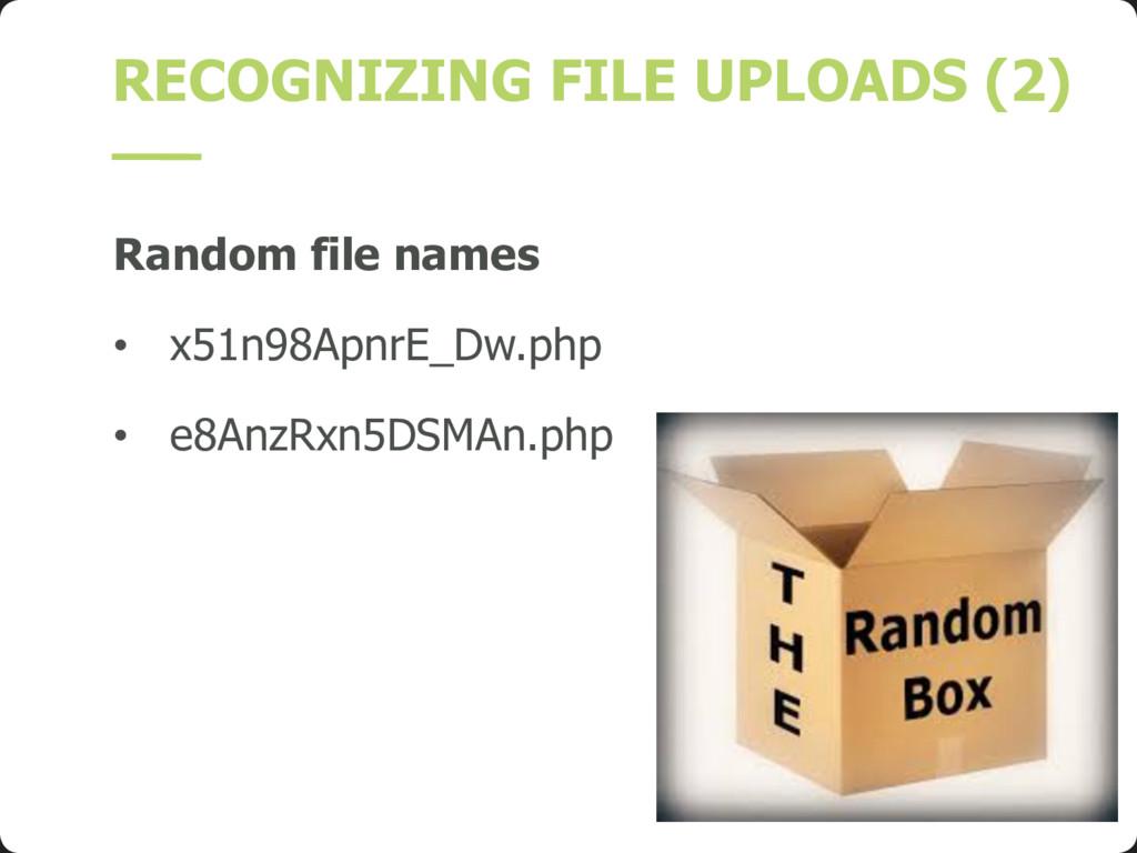 RECOGNIZING FILE UPLOADS (2) Random file names ...