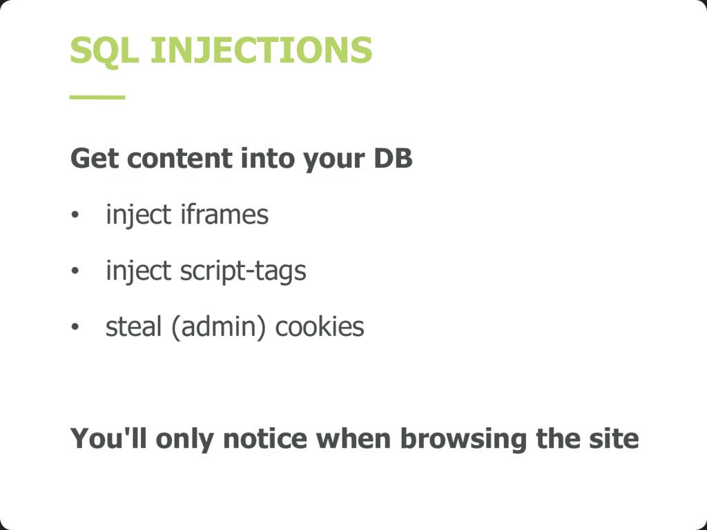 SQL INJECTIONS Get content into your DB • injec...