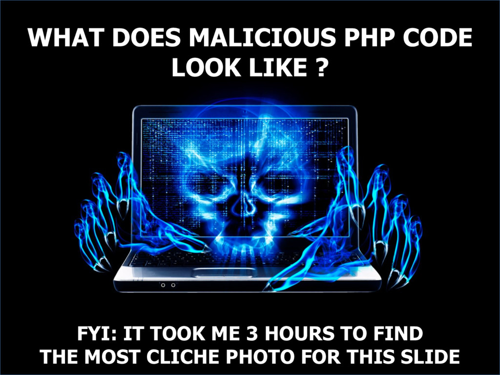 WHAT DOES MALICIOUS PHP CODE LOOK LIKE ? FYI: I...