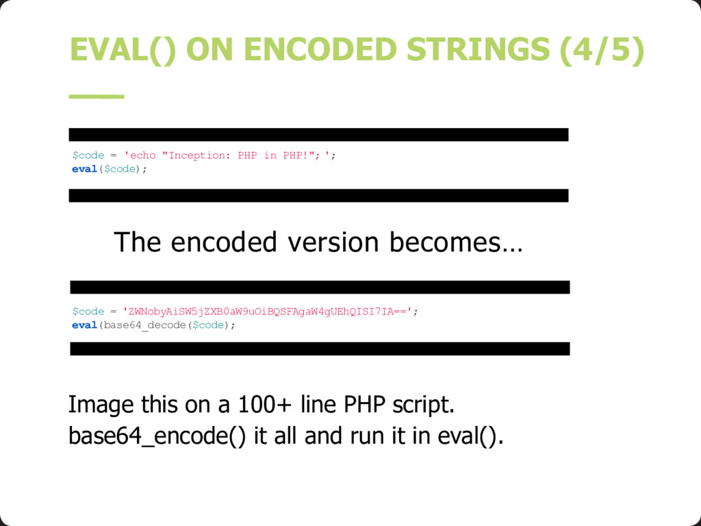 The encoded version becomes… EVAL() ON ENCODED ...