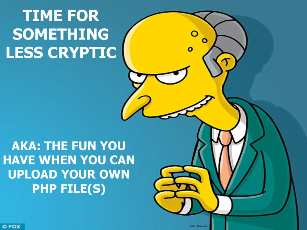 TIME FOR SOMETHING LESS CRYPTIC AKA: THE FUN YO...