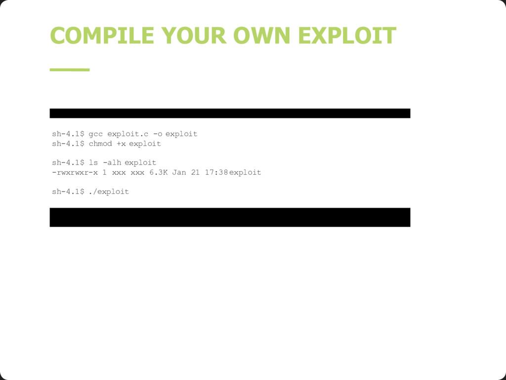 COMPILE YOUR OWN EXPLOIT sh-4.1$ gcc exploit.c ...