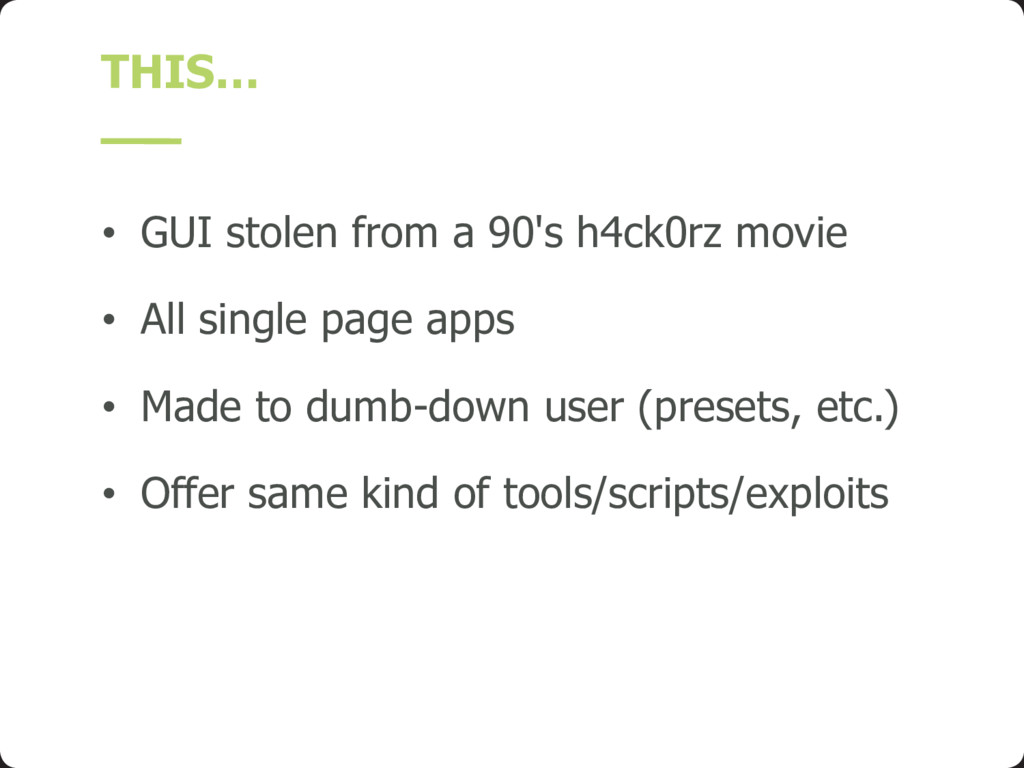 THIS… • GUI stolen from a 90's h4ck0rz movie • ...