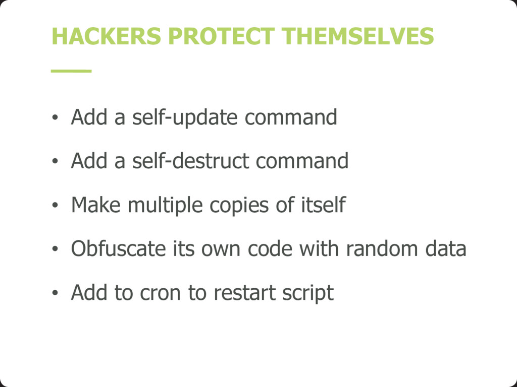 HACKERS PROTECT THEMSELVES • Add a self-update ...