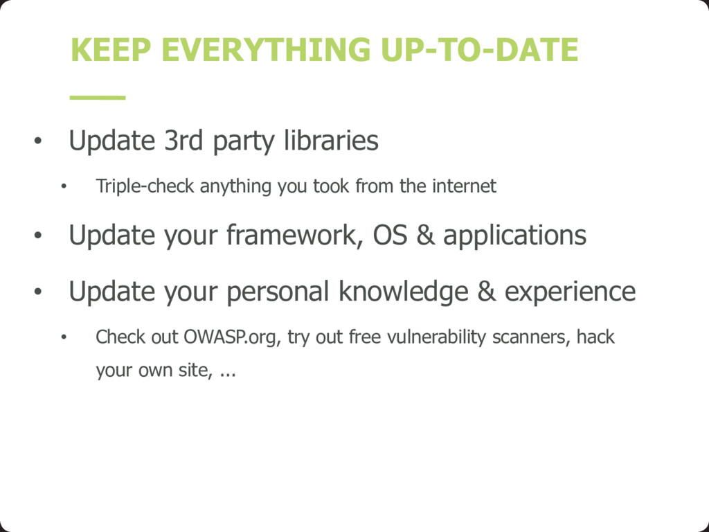 KEEP EVERYTHING UP-TO-DATE • Update 3rd party l...