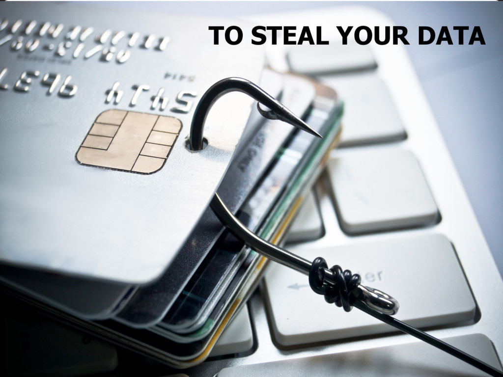 TO STEAL YOUR DATA
