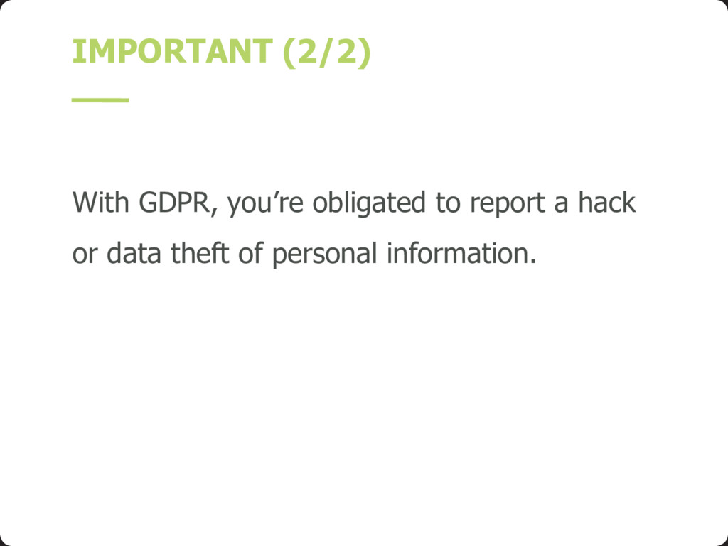 IMPORTANT (2/2) With GDPR, you're obligated to ...
