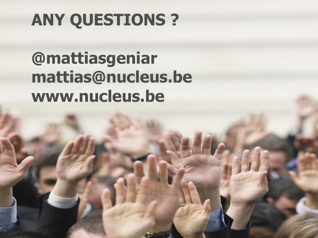 ANY QUESTIONS ? @mattiasgeniar mattias@nucleus....