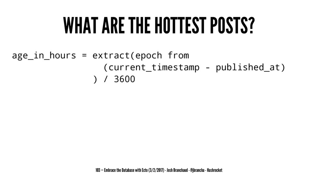 WHAT ARE THE HOTTEST POSTS? age_in_hours = extr...