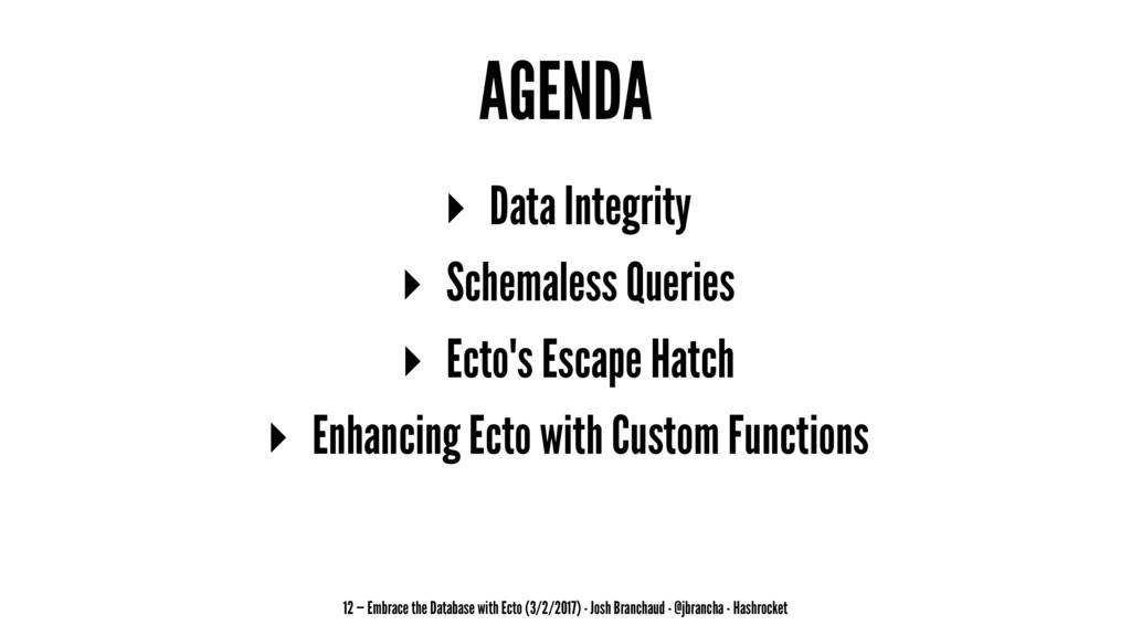 AGENDA ▸ Data Integrity ▸ Schemaless Queries ▸ ...