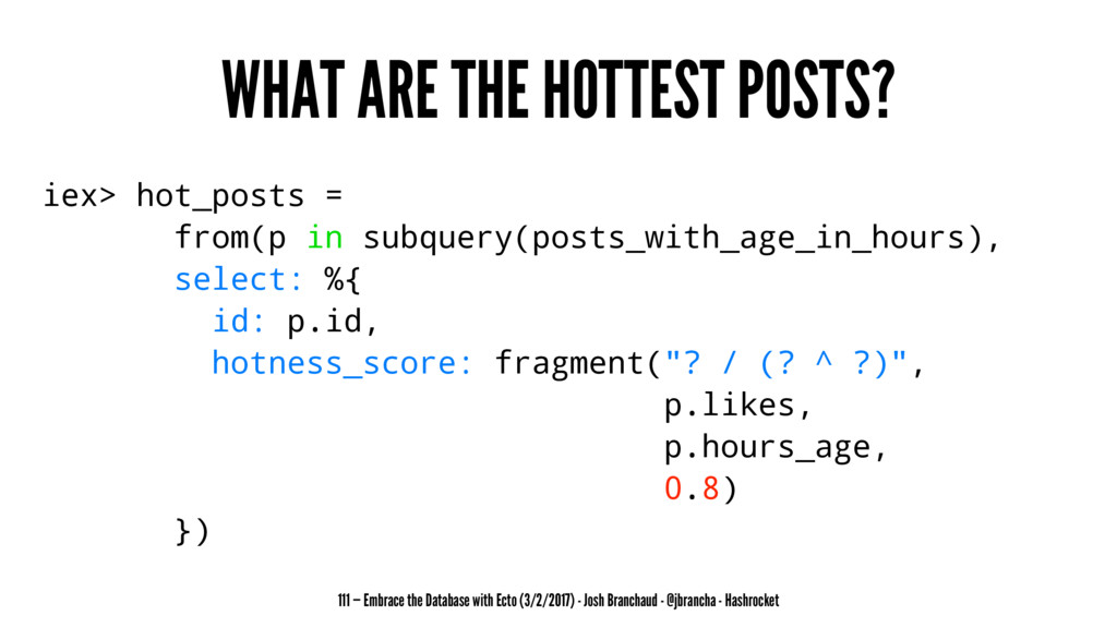 WHAT ARE THE HOTTEST POSTS? iex> hot_posts = fr...