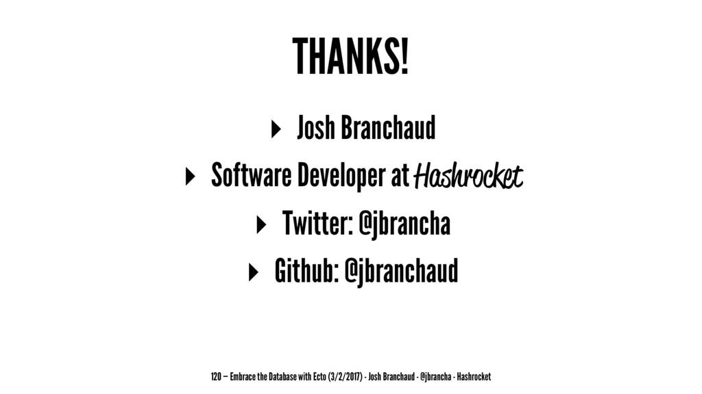 THANKS! ▸ Josh Branchaud ▸ Software Developer a...