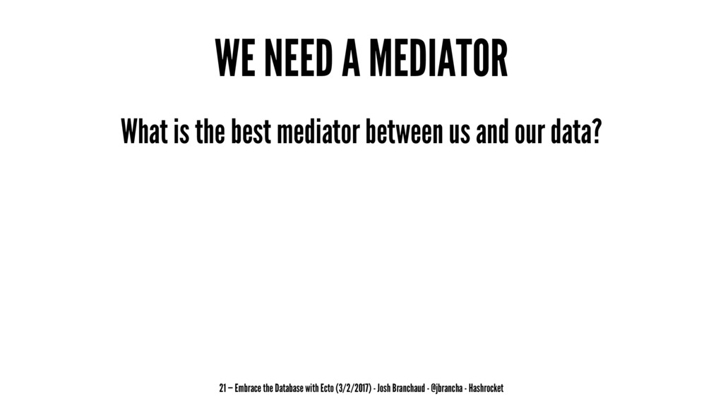 WE NEED A MEDIATOR What is the best mediator be...
