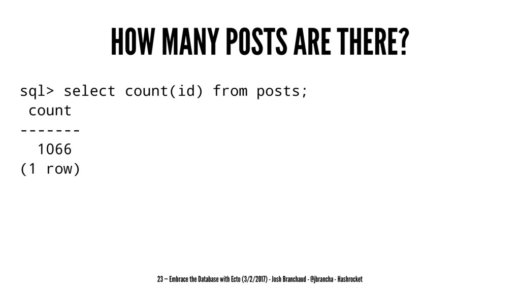 HOW MANY POSTS ARE THERE? sql> select count(id)...