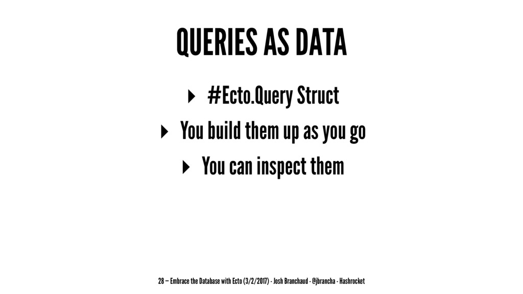 QUERIES AS DATA ▸ #Ecto.Query Struct ▸ You buil...
