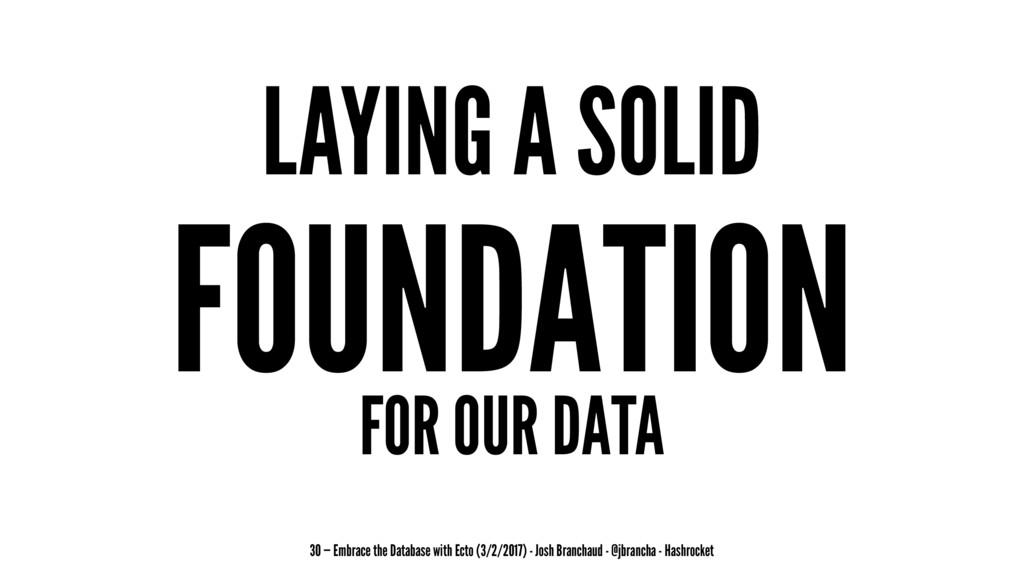 LAYING A SOLID FOUNDATION FOR OUR DATA 30 — Emb...