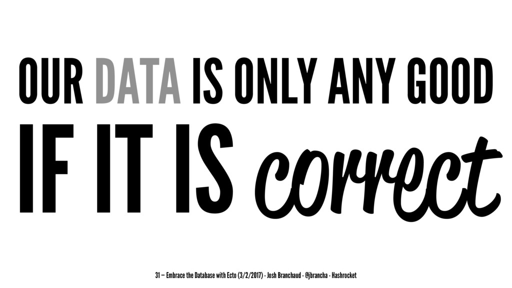 OUR DATA IS ONLY ANY GOOD IF IT IS correct 31 —...