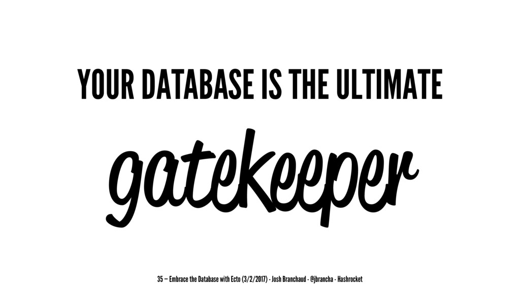 YOUR DATABASE IS THE ULTIMATE gatekeeper 35 — E...