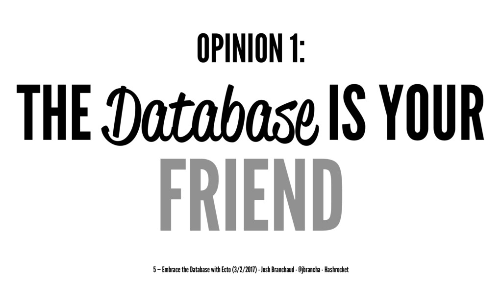 OPINION 1: THE Database IS YOUR FRIEND 5 — Embr...