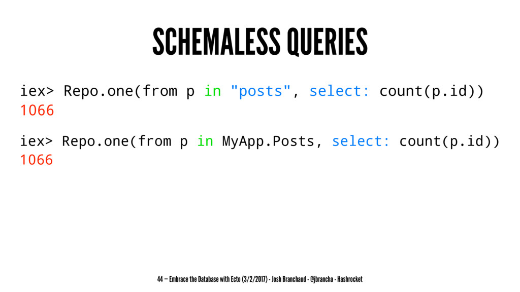 """SCHEMALESS QUERIES iex> Repo.one(from p in """"pos..."""