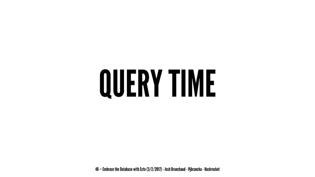 QUERY TIME 46 — Embrace the Database with Ecto ...