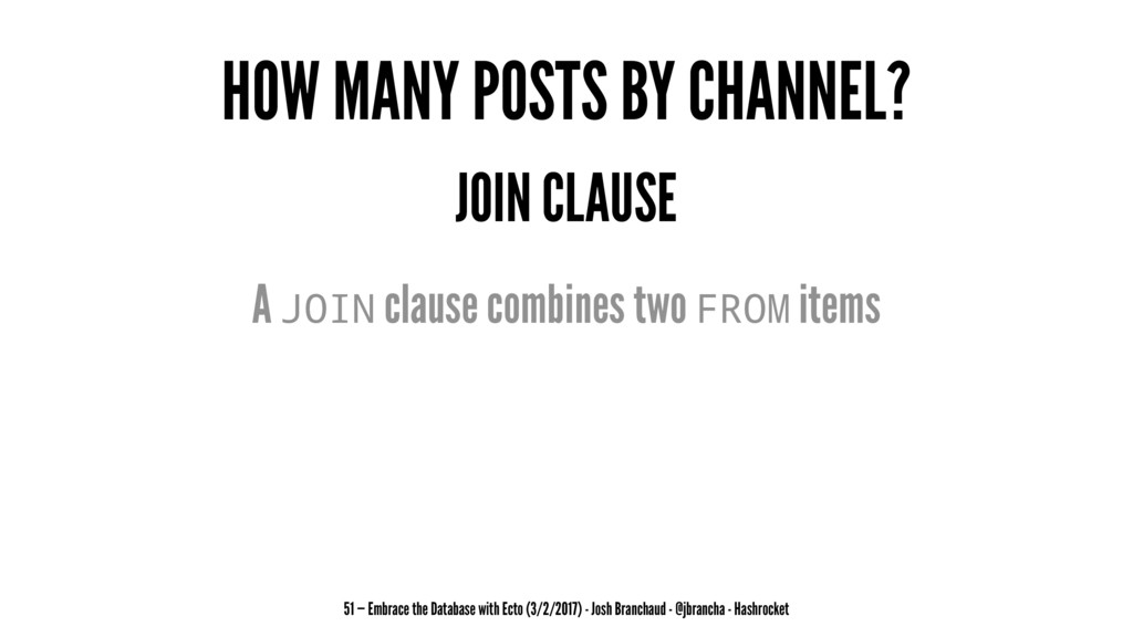 HOW MANY POSTS BY CHANNEL? JOIN CLAUSE A JOIN c...