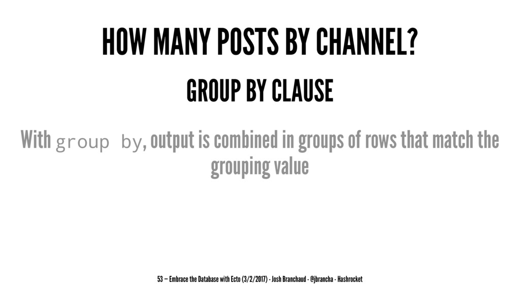 HOW MANY POSTS BY CHANNEL? GROUP BY CLAUSE With...