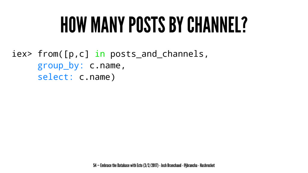 HOW MANY POSTS BY CHANNEL? iex> from([p,c] in p...