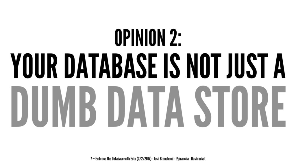 OPINION 2: YOUR DATABASE IS NOT JUST A DUMB DAT...