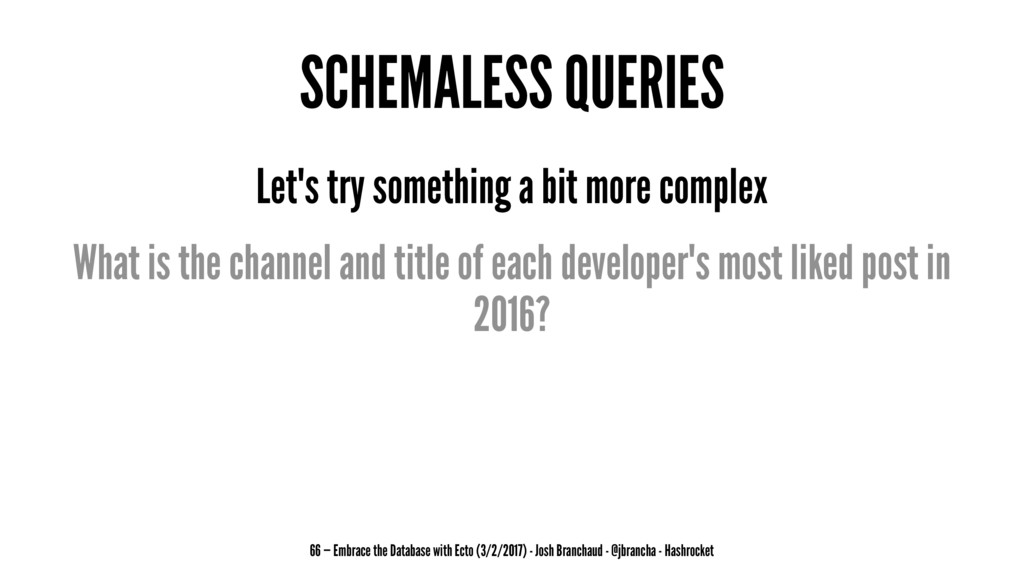SCHEMALESS QUERIES Let's try something a bit mo...