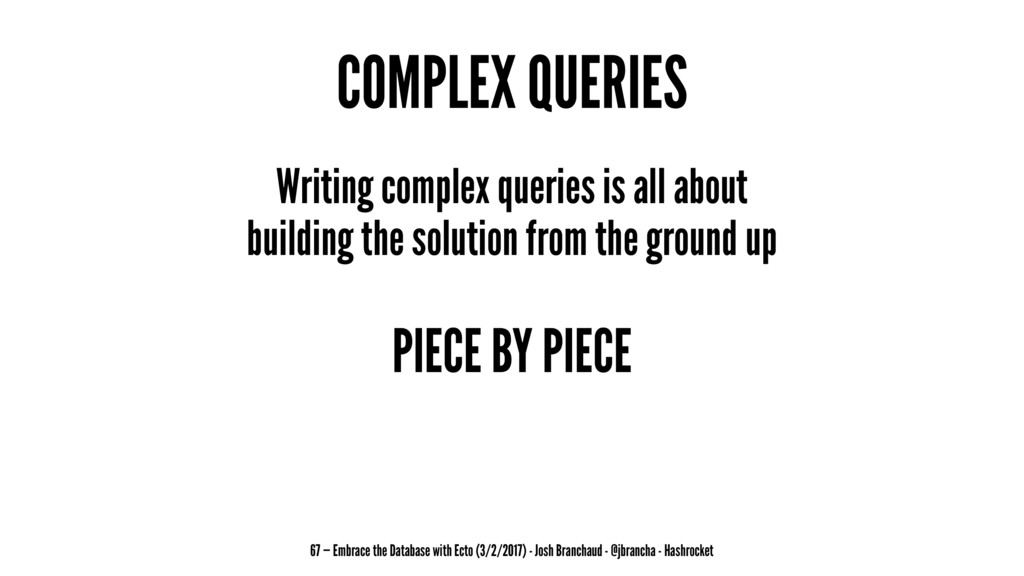 COMPLEX QUERIES Writing complex queries is all ...