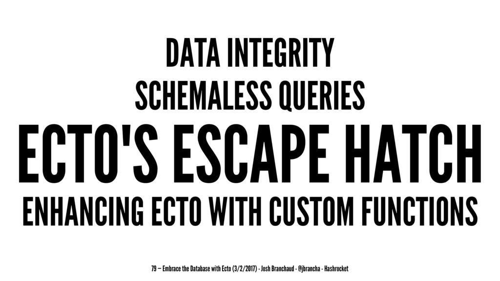 DATA INTEGRITY SCHEMALESS QUERIES ECTO'S ESCAPE...