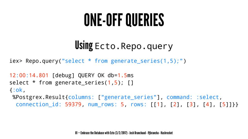 ONE-OFF QUERIES Using Ecto.Repo.query iex> Repo...