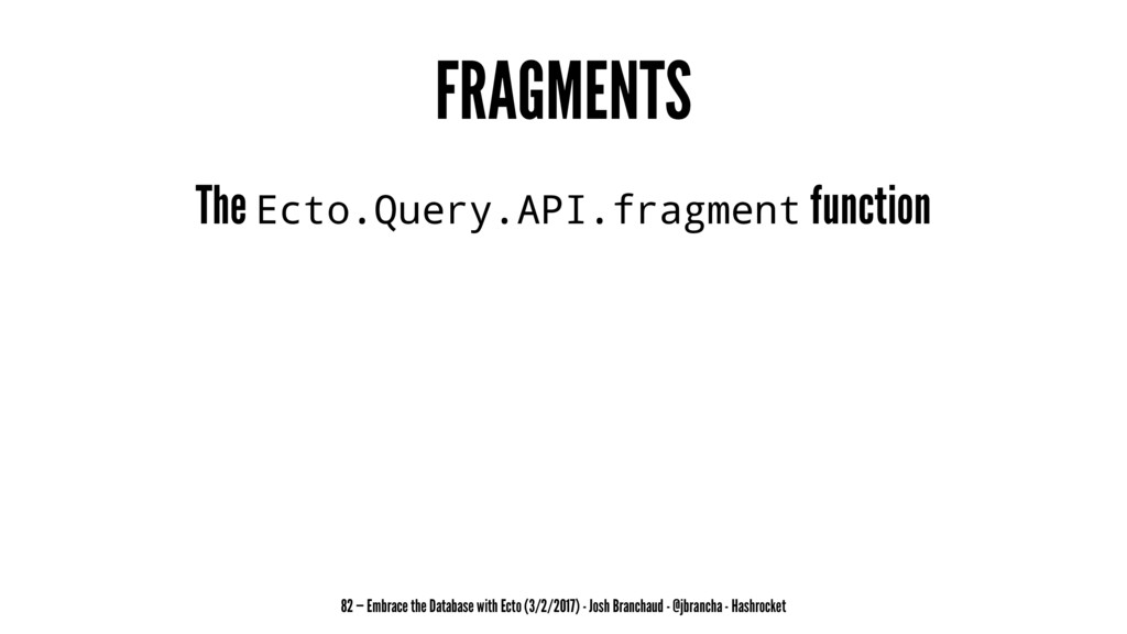 FRAGMENTS The Ecto.Query.API.fragment function ...