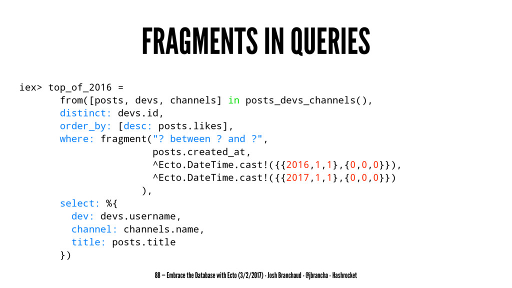 FRAGMENTS IN QUERIES iex> top_of_2016 = from([p...