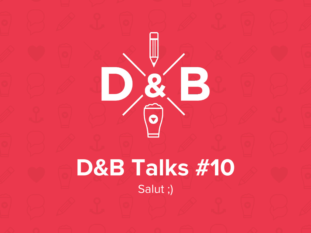 D&B Talks #10 Salut ;)