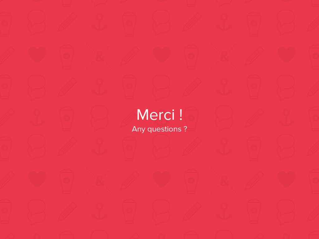 Merci ! Any questions ?
