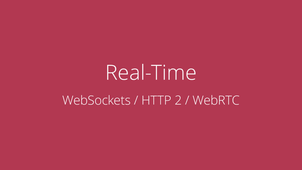 Real-Time WebSockets / HTTP 2 / WebRTC