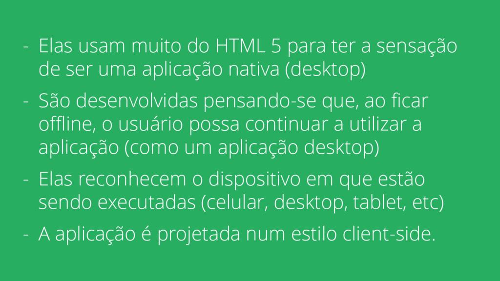 - Elas usam muito do HTML 5 para ter a sensação...