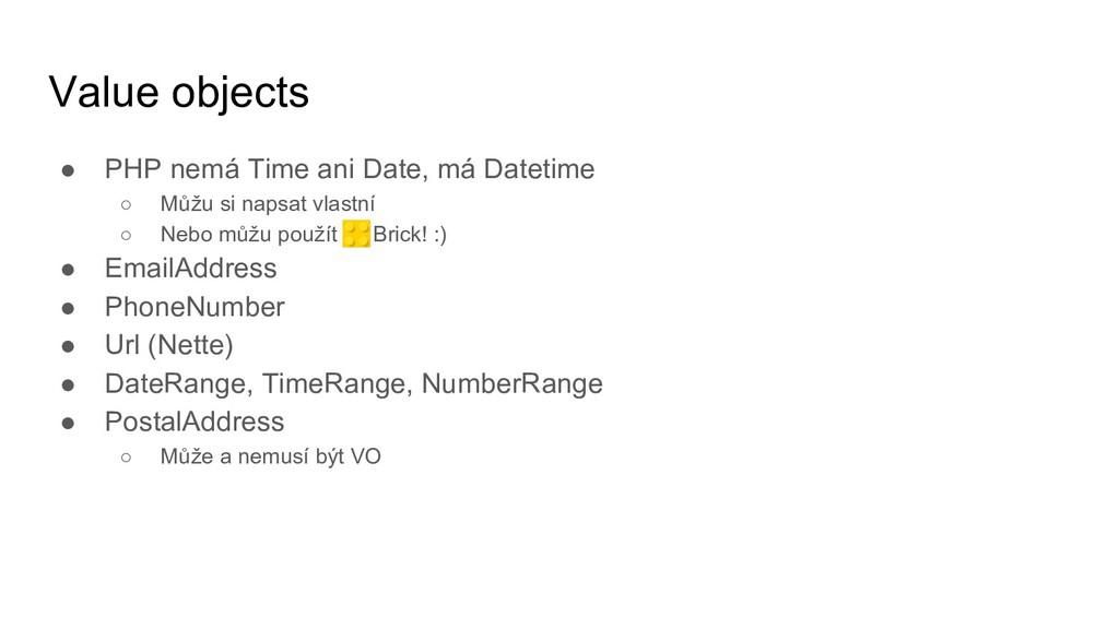 Value objects ● PHP nemá Time ani Date, má Date...