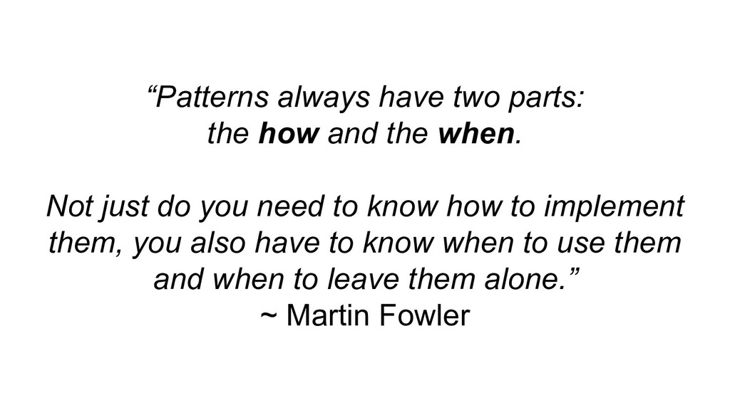 """""""Patterns always have two parts: the how and th..."""