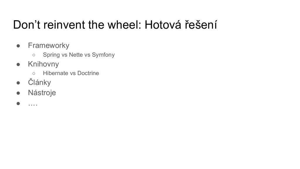 Don't reinvent the wheel: Hotová řešení ● Frame...