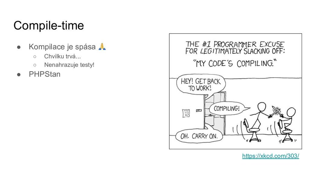Compile-time ● Kompilace je spása ○ Chvilku trv...