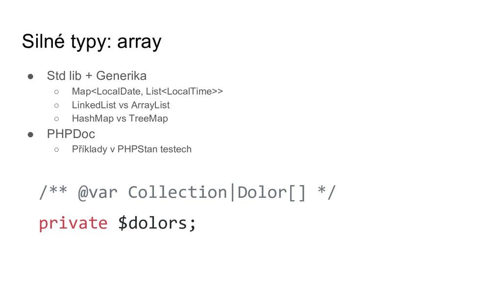 Silné typy: array ● Std lib + Generika ○ Map<Lo...