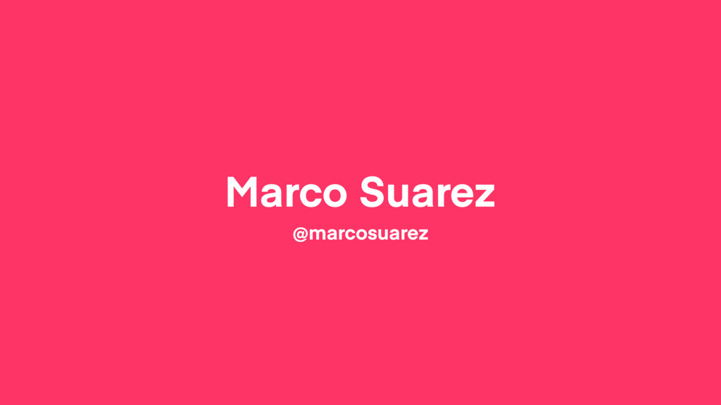 Marco Suarez @marcosuarez