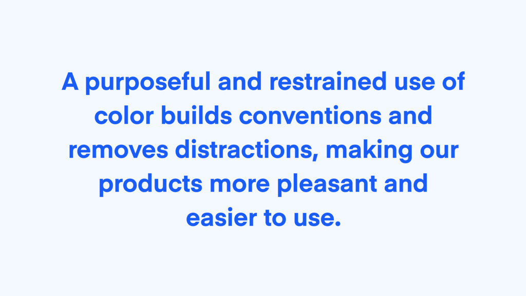 A purposeful and restrained use of color builds...