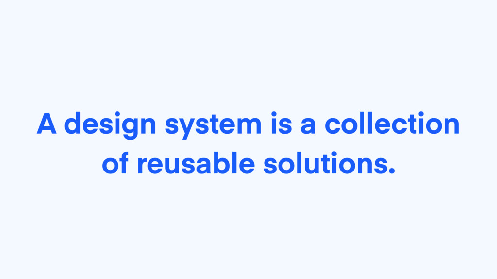 A design system is a collection of reusable sol...
